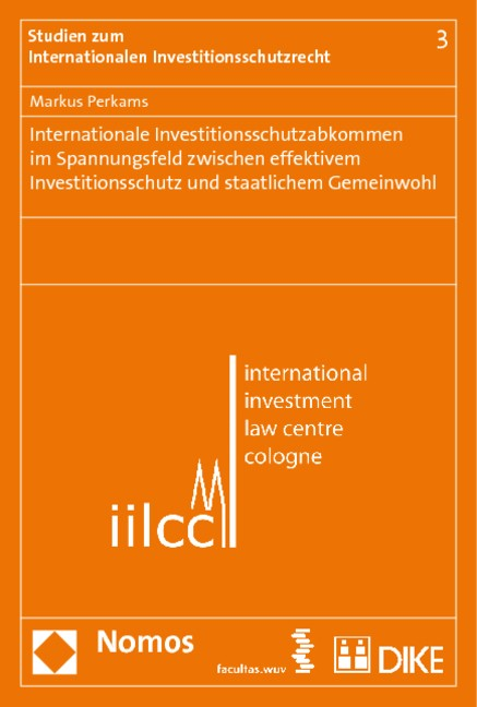 Internationale Investitionsschutzabkommen im Spannungsfeld zwischen effektivem Investitionsschutz und staatlichem Gemeinwohl