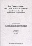 Der Gerichtsstand der unerlaubten Handlung im schweizerischen und internationalen Zivilprozessrecht
