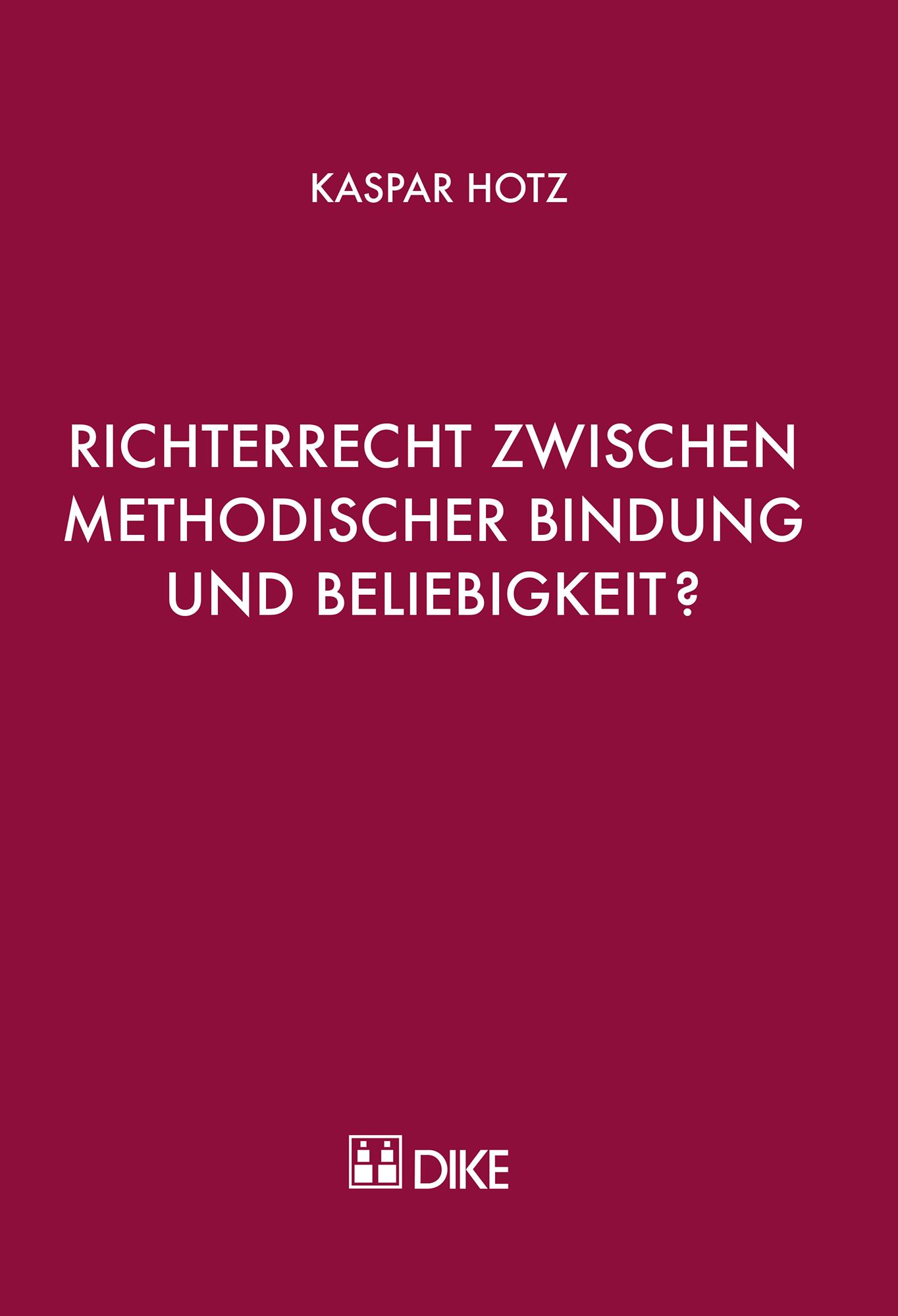 Richterrecht zwischen methodischer Bindung und Beliebigkeit?