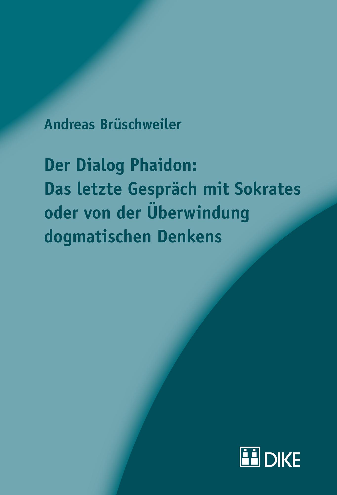 Der Dialog Phaidon: Das letzte Gespräch mit Sokrates oder von der Überwindung dogmatischen Denkens