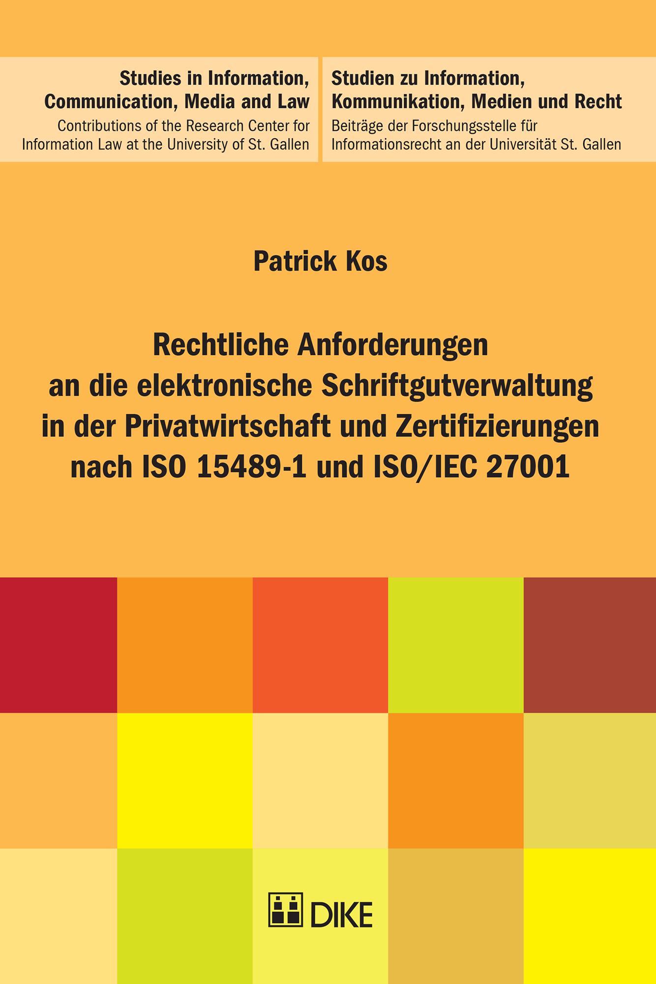 Rechtliche Anforderungen an die elektronische Schriftgutverwaltung in der Privatwirtschaft und Zertifizierungen nach ISO 15489-1 und ISO/IEC 27001