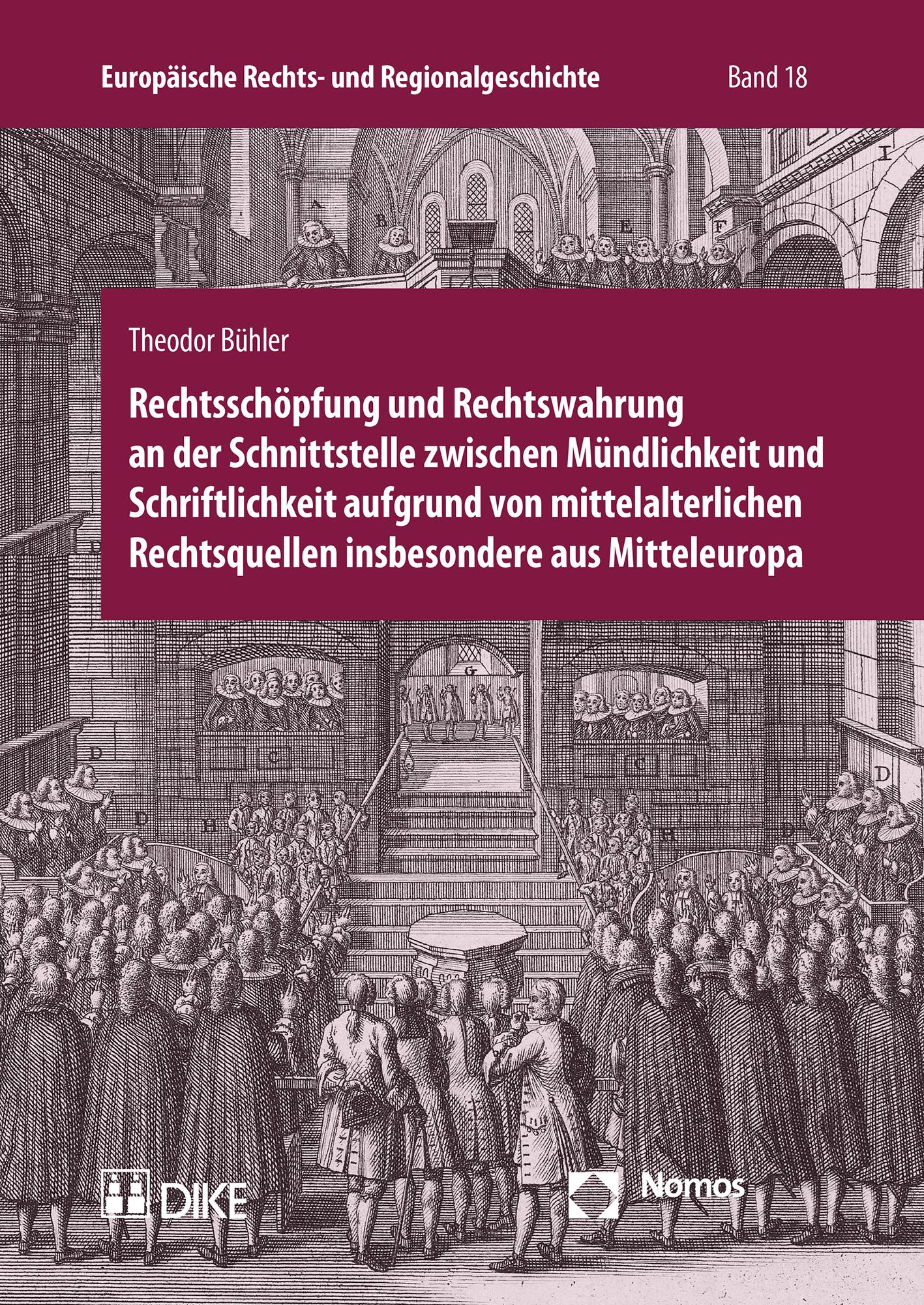 Rechtsschöpfung und Rechtswahrung an der Schnittstelle zwischen Mündlichkeit und Schriftlichkeit aufgrund von mittelalterlichen Rechtsquellen insbesondere aus Mitteleuropa