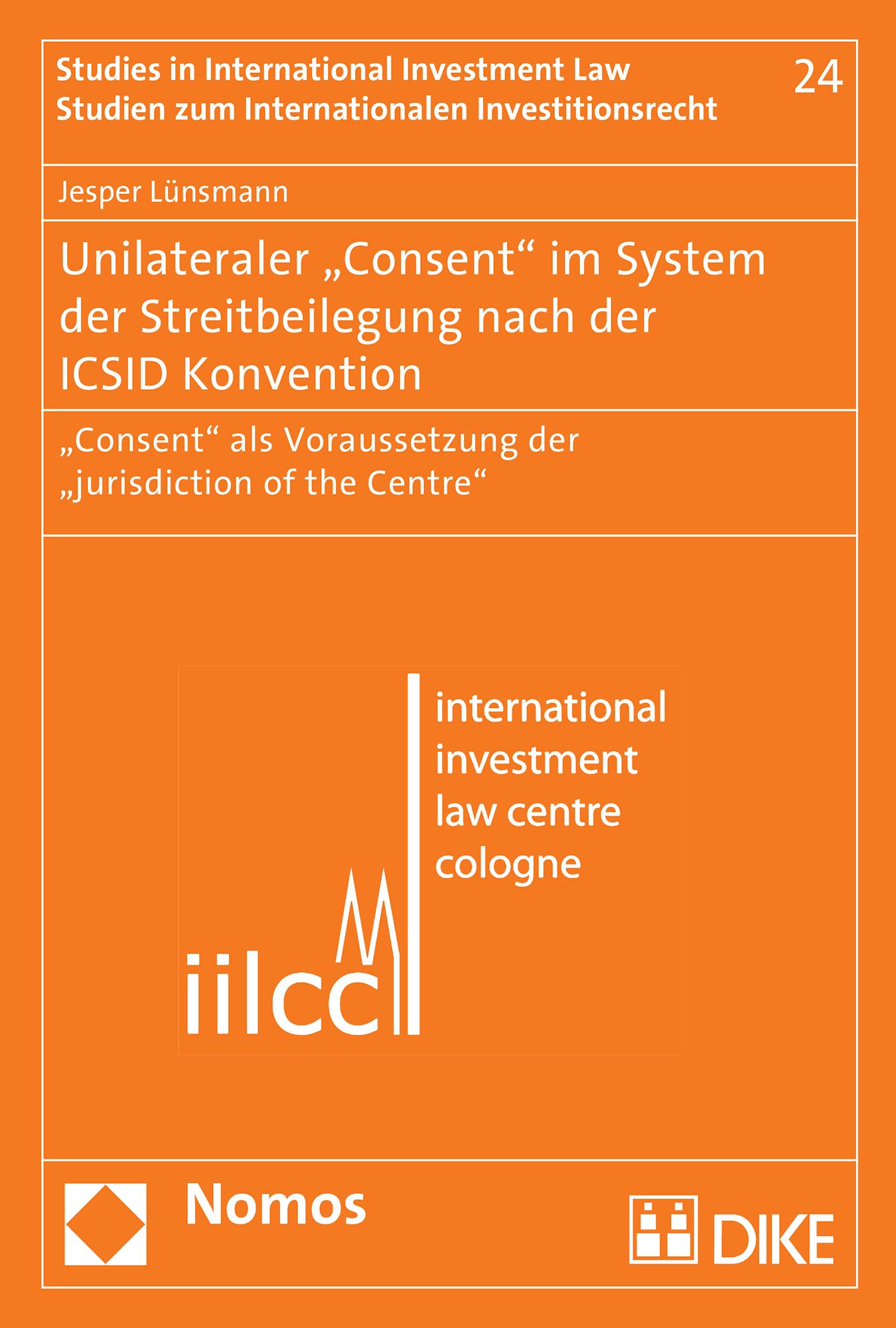 """Unilateraler """"Consent"""" im System der Streitbeilegung nach der ICSID Konvention"""