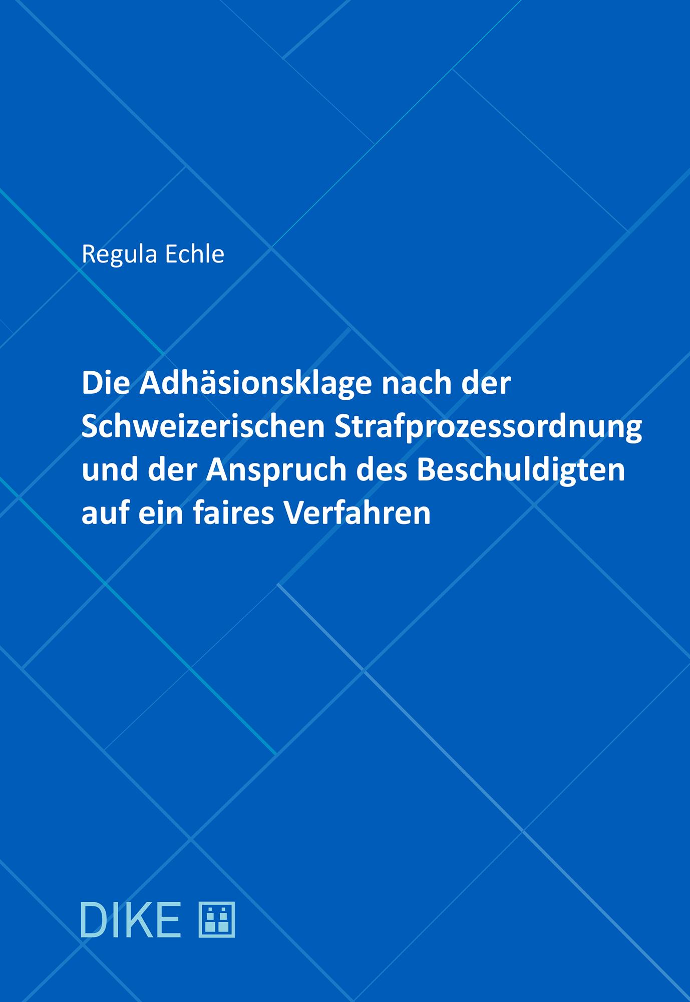 Die Adhäsionsklage nach der Schweizerischen Strafprozessordnung und der Anspruch des Beschuldigten auf ein faires Verfahren