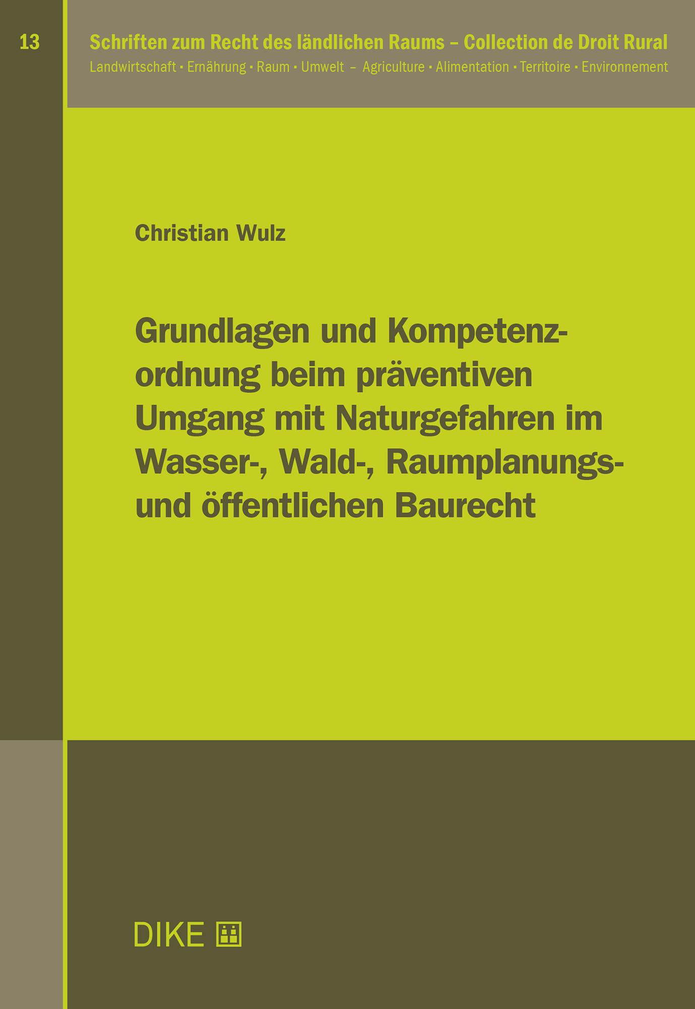 Grundlagen und Kompetenzordnung beim präventiven Umgang mit Naturgefahren im Wasser-, Wald-, Raumplanungs- und öffentlichen Baurecht