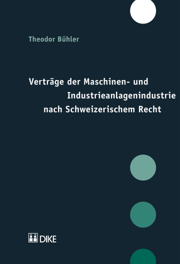 Verträge der Maschinen- und Industrieanlagenindustrie nach Schweizerischem Recht