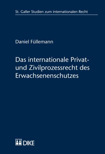 Das internationale Privat- und Zivilprozessrecht des Erwachsenenschutzes