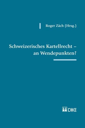 Schweizerisches Kartellrecht – an Wendepunkten?