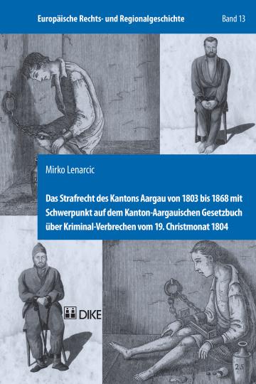 Das Strafrecht des Kantons Aargau von 1803 bis 1868 mit Schwerpunkt auf dem Kanton-Aargauischen Gesetzbuch über Kriminal-Verbrechen vom 19. Christmonat 1804