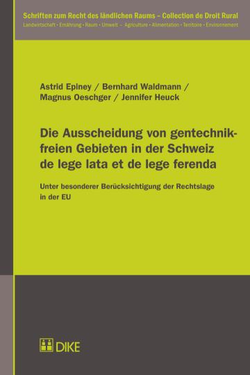 Die Ausscheidung von gentechnikfreien Gebieten in der Schweiz de lege lata et de lege ferenda