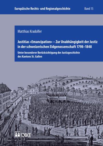 Justitias «Emancipation»: Zur Unabhängigkeit der Justiz in der schweizerischen Eidgenossenschaft 1798–1848