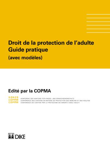 COPMA (éd.), Droit de la protection de l'adulte. Guide pratique (avec modèles)