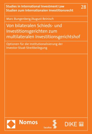 Von bilateralen Schieds- und Investitionsgerichten zum multilateralen Investitionsgerichtshof