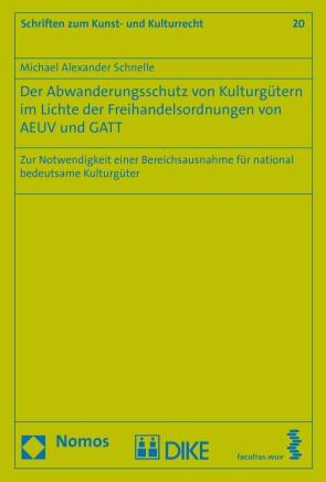 Der Abwanderungsschutz von Kulturgütern im Lichte der Freihandelsordnungen von AEUV und GATT
