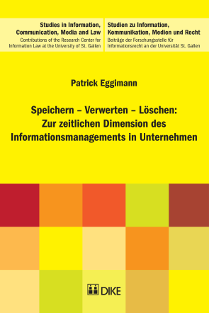 Speichern – Verwerten – Löschen: Zur zeitlichen Dimension des Informationsmanagements in Unternehmen