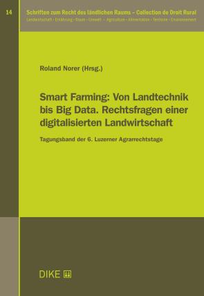 Smart Farming: Von Landtechnik bis Big Data. Rechtsfragen einer digitalisierten Landwirtschaft