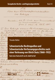 Schweizerische Rechtsquellen und Schweizerische Verfassungsgeschichte nach einer Vorlesung von Ulrich Stutz (1868-1932)