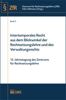 Intertemporales Recht aus dem Blickwinkel der Rechtsetzungslehre und des Verwaltungsrechts